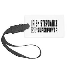 Irish Stepdance Dance is my superpower Luggage Tag