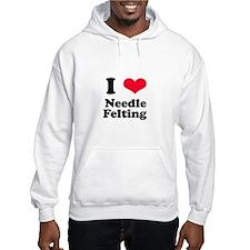 I Love Needle Felting Hoodie
