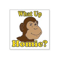 """What Up Homie? Square Sticker 3"""" x 3"""""""