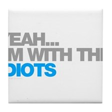 I'm With The Idiots Tile Coaster