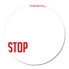 Stop Ineptocracy Round Car Magnet