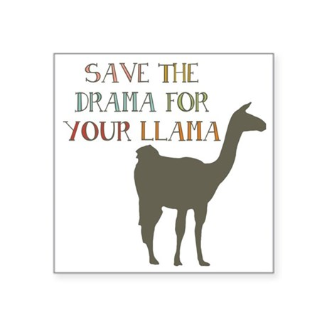 """Save The Drama For Your Lla Square Sticker 3"""" x 3"""""""