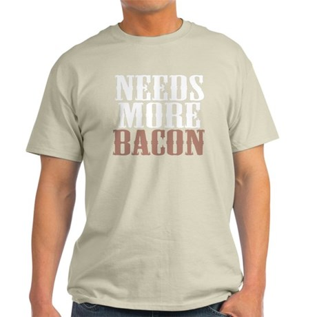 Needs More Bacon Light T-Shirt