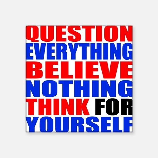 "Question Everything Square Sticker 3"" x 3"""