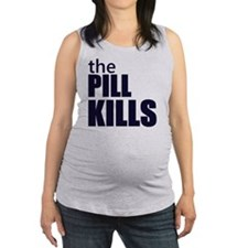 the pill kills anti abortion pr Maternity Tank Top