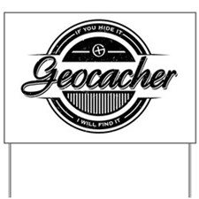 Geocacher - If you hide it, I will find  Yard Sign