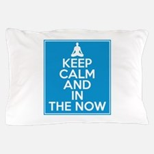 Keep Calm and In the Now Pillow Case