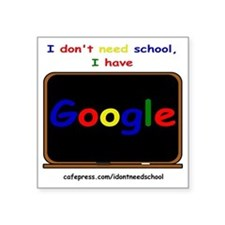 "i dont need school Square Sticker 3"" x 3"""