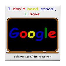 i dont need school Tile Coaster