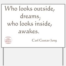 Who looks outside, dreams Yard Sign