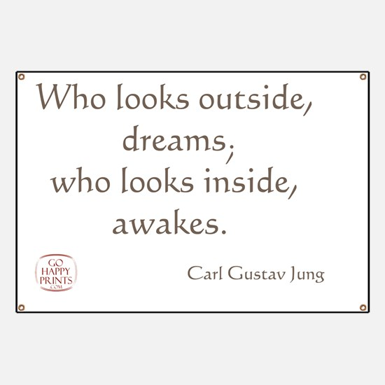 Who looks outside, dreams Banner