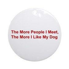 The More I Like My Dog Ornament (Round)