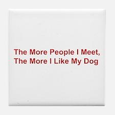 The More I Like My Dog Tile Coaster