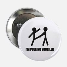 "Im Pulling Your Leg 2.25"" Button"