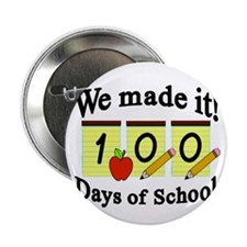 """100th Day We made it! 2.25"""" Button"""