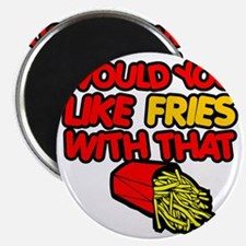 Would you like Fries with that Magnet