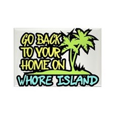 Go Back to your home on Whore Isl Rectangle Magnet