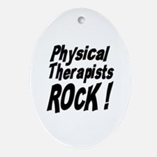 Physical Therapists Rock ! Oval Ornament