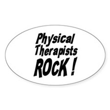 Physical Therapists Rock ! Oval Decal