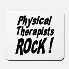 Physical Therapists Rock ! Mousepad
