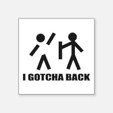 I Gotcha Back Sticker