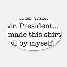 Guess what Mr. President Oval Car Magnet