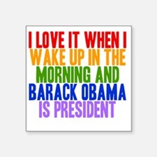 """I Love It When Obama Is Pre Square Sticker 3"""" x 3"""""""