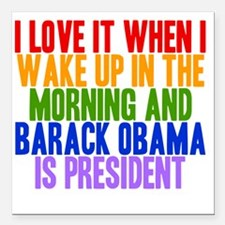 """I Love It When Obama Is  Square Car Magnet 3"""" x 3"""""""