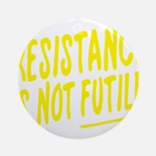 Resistance is not futile Round Ornament