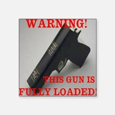 "This Gun is Loaded Square Sticker 3"" x 3"""