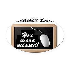 Welcome Back-Missed! Oval Car Magnet