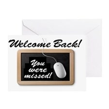 Welcome Back-Missed! Greeting Card