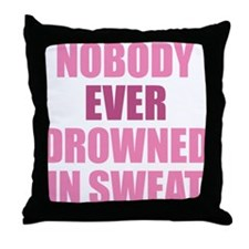 Nobody Ever Drowned in Sweat Pink Throw Pillow