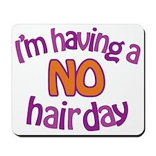 Im Having a No Hair Day Mousepad