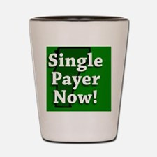 Single Payer Now! Shot Glass