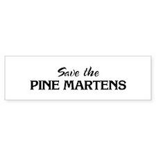 Save the PINE MARTENS Bumper Bumper Sticker