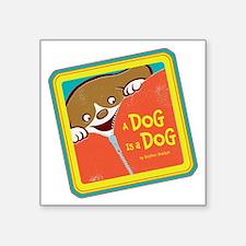 "A Dog is aDog Square Sticker 3"" x 3"""