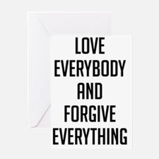 Love Everybody And Forgive Everythin Greeting Card