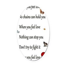 No chains can hold you when you fe Oval Car Magnet