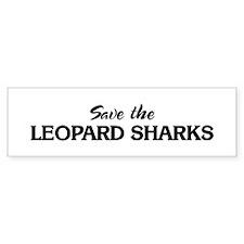 Save the LEOPARD SHARKS Bumper Bumper Sticker