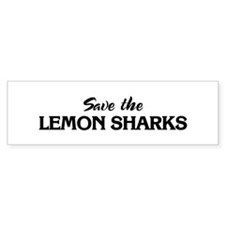 Save the LEMON SHARKS Bumper Bumper Sticker