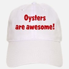 Oysters are awesome Baseball Baseball Cap