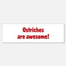 Ostriches are awesome Bumper Bumper Bumper Sticker