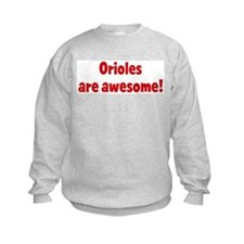 Orioles are awesome Sweatshirt