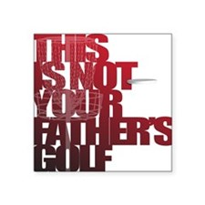 "Not your fathers golf Square Sticker 3"" x 3"""
