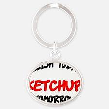 Relish Today Ketchup Tomorrow Oval Keychain