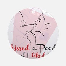 I kissed a poodle Round Ornament