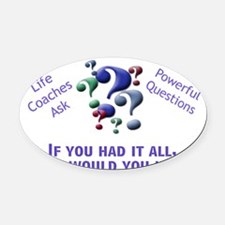 If you had it all Oval Car Magnet