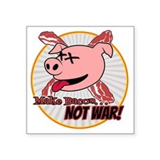 "Make Bacon not War! Square Sticker 3"" x 3"""