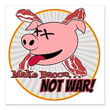 "Make Bacon not War! Square Car Magnet 3"" x 3"""